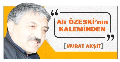 """Ali Özeski'nin kaleminden, """"Murat AKŞİT"""""""